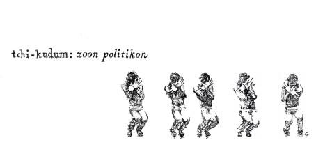 tchi-kudum: zoon politikon